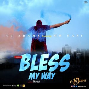 DOWNLOAD MP3 VJ Adams ft. Mr. Eazi – Bless My Way