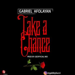 DOWNLOAD MP3 Gabriel Afolayan - Take A Chance