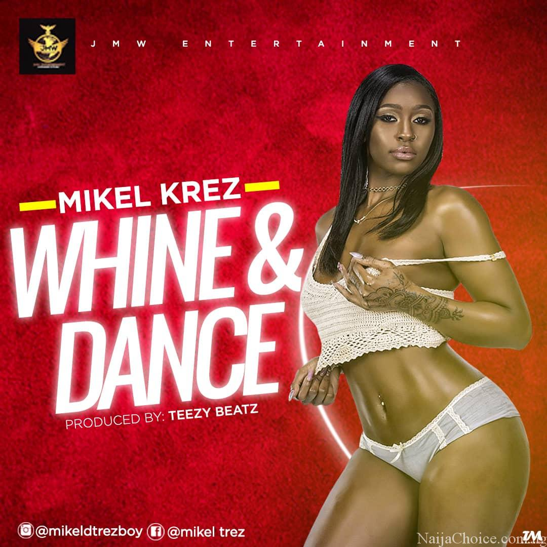 DOWNLOAD MP3 Mikel Trez – Dance and Whine (prod. Tezzy Beatz)