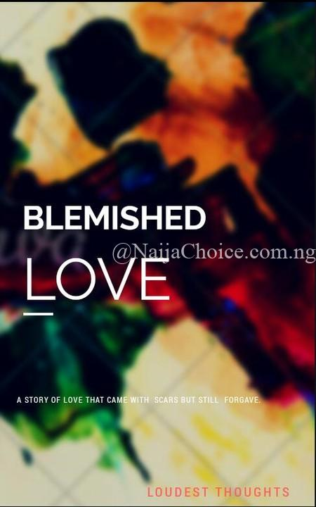 STORY: Blemished Love (Episode 11 & 12)By Loudest Thoughts