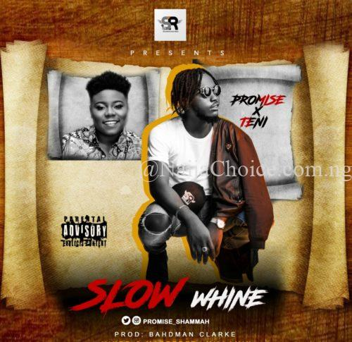 "DOWNLOAD MP3: Promise x Teni – ""Slow Whine"" (Prod. By Bahdman Clarke)"