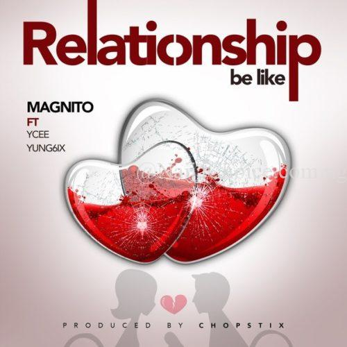 "DOWNLOAD MP3: Magnito – ""Relationship Be Like"" ft. Ycee & Yung6ix"