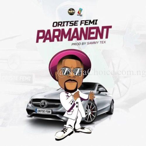 "DOWNLOAD MP3: Oritse Femi – ""Parmanent"""