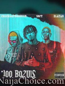 """DOWNLOAD MP3: Zlatan x Soft – """"100 Bo2uls"""" ( Prod. By ChechdaProducer)"""
