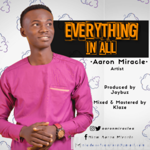 DOWNLOAD MP3: Aaron Miracle – Everything In All